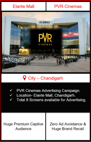 Advertising in PVR Cinemas Elante Mall, Chandigarh Punjab| PVR Cinemas Advertising Chandigarh| PVR Screens Advertising Elante Mall, Chandigarh | PVR Screens Advertising Punjab