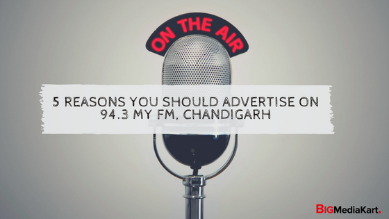 5 Reasons You Should Advertise On 94.3 MY FM Chandigarh