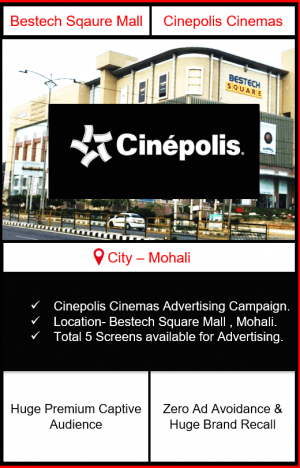 Cinepolis Cinemas Advertising in Bestech Square Mall, Mohali | Cinemas Advertising in Mohali | Cinemas Advertising in Chandigarh