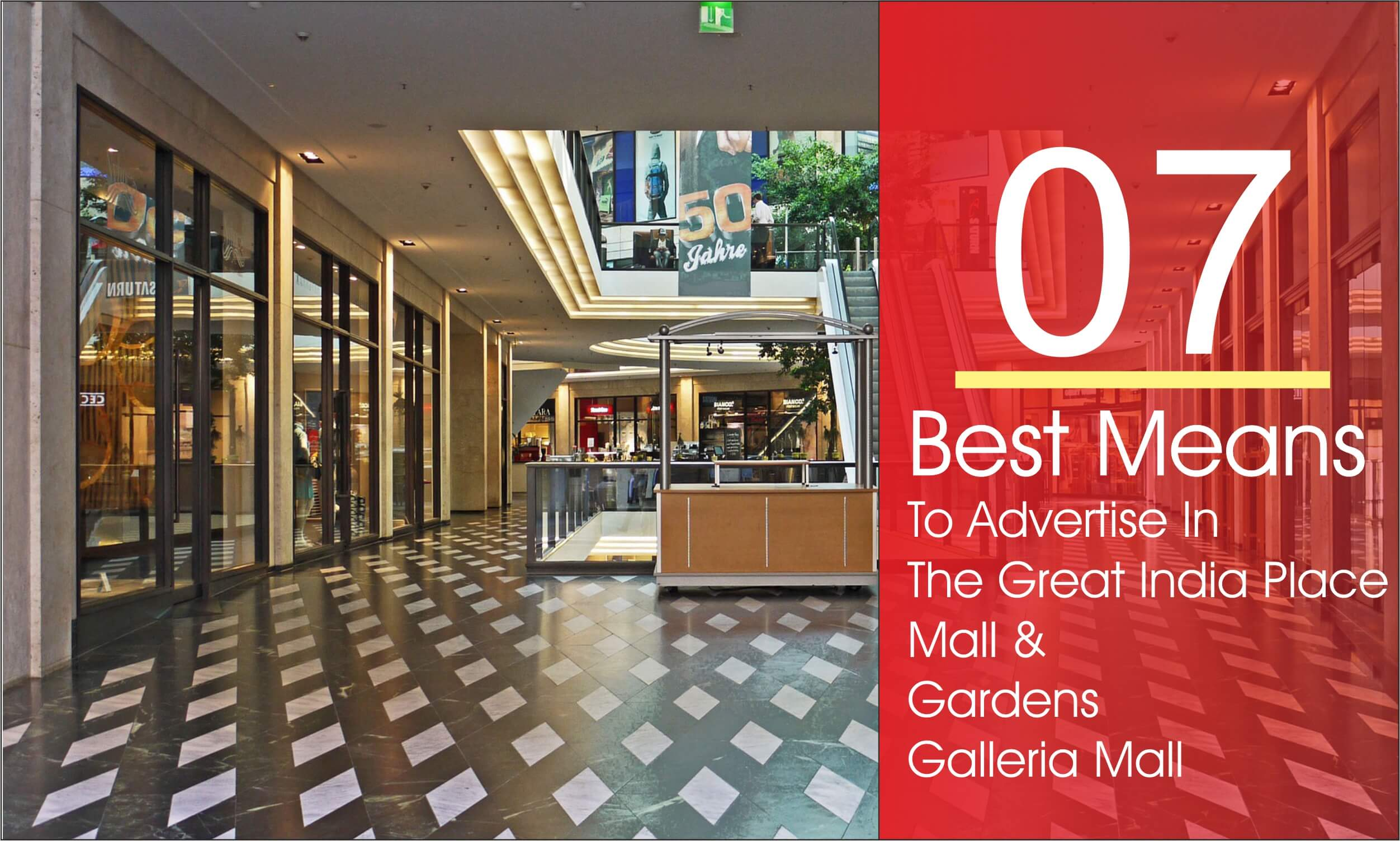 7 Best Means to Start your Brand Advertising in The Great India Place Mall (GIP) and Gardens Galleria