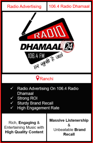 Radio Advertising in Ranchi, advertising on radio in Ranchi, radio ads in Ranchi, advertising in Ranchi, 106.4 DHAMAAL FM Advertising in Ranchi