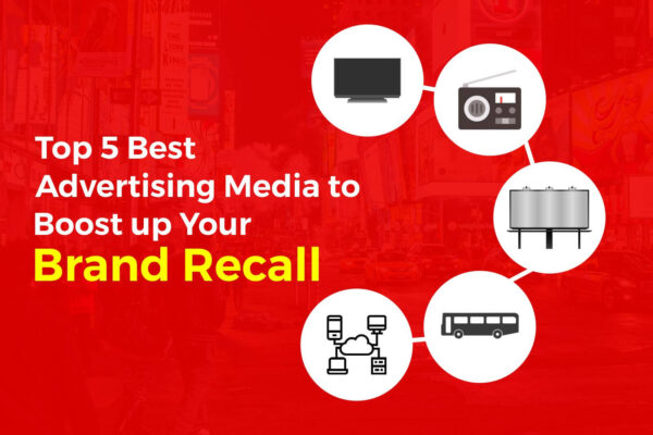 Top 5 Best Advertising Media to Boost up Your Brand Recall, Best Advertising Medium, How To Boost Brand Recall, Best Advertising Agency In India
