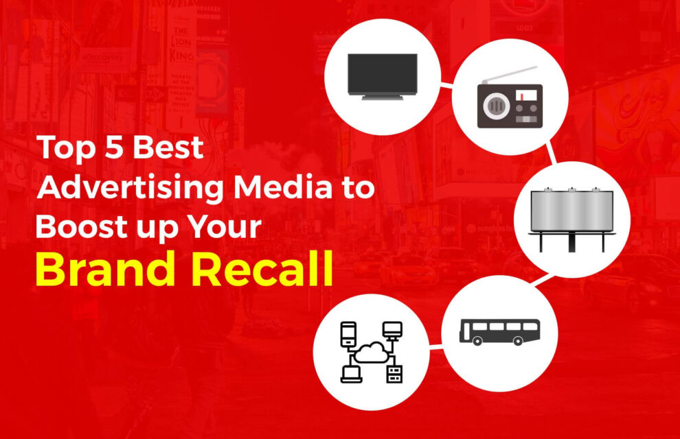 Top 5 Best Advertising Media to Boost up Your Brand Recall (In 2021)